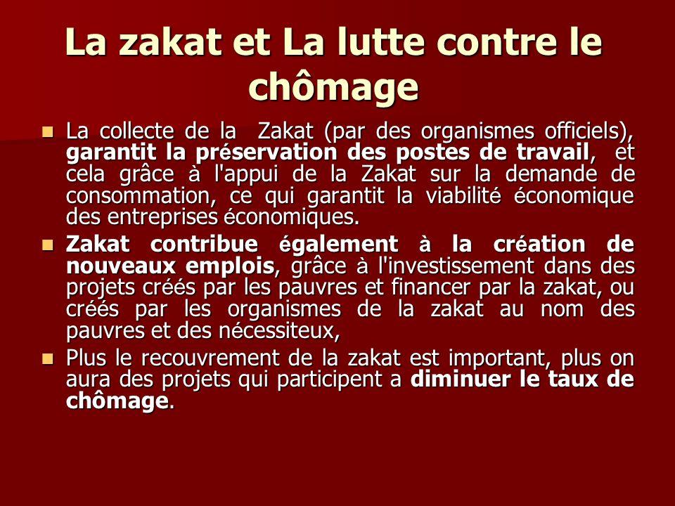 La zakat et La lutte contre le chômage La collecte de la Zakat (par des organismes officiels), garantit la pr é servation des postes de travail, et ce