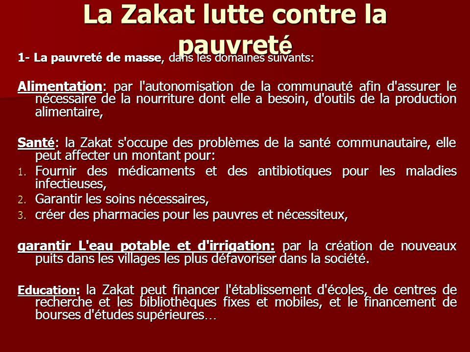 La Zakat lutte contre la pauvret é 1- La pauvret é de masse, dans les domaines suivants: Alimentation: par l'autonomisation de la communaut é afin d'a