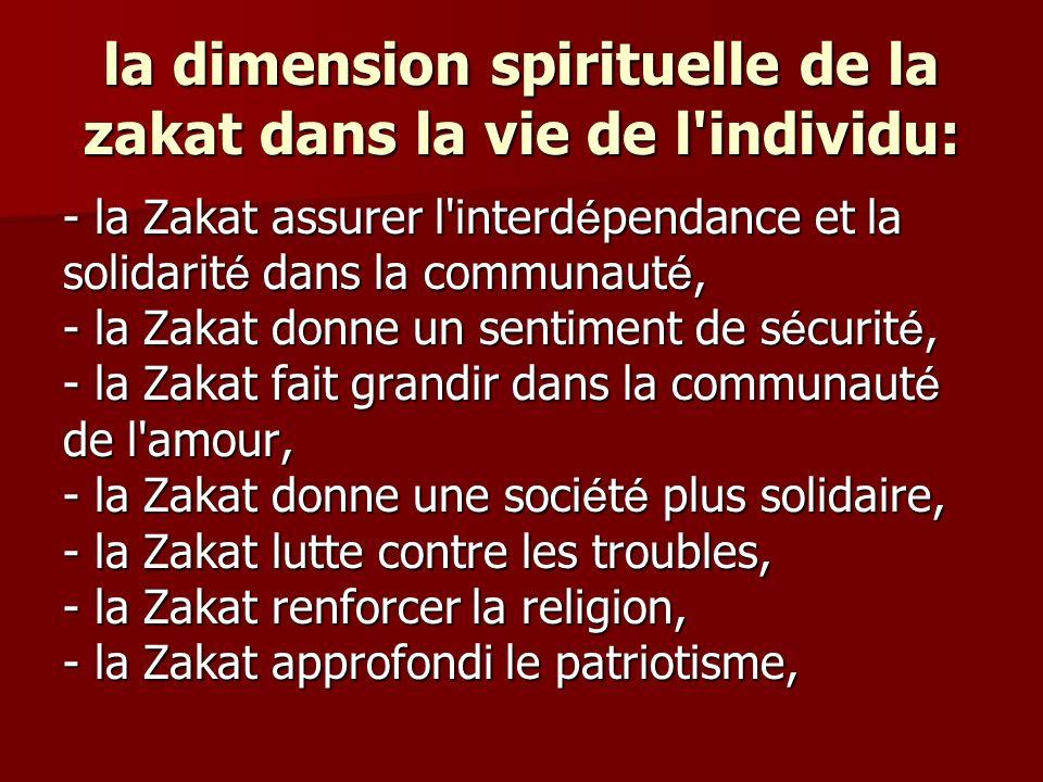 la dimension spirituelle de la zakat dans la vie de l'individu: - la Zakat assurer l'interd é pendance et la solidarit é dans la communaut é, - la Zak