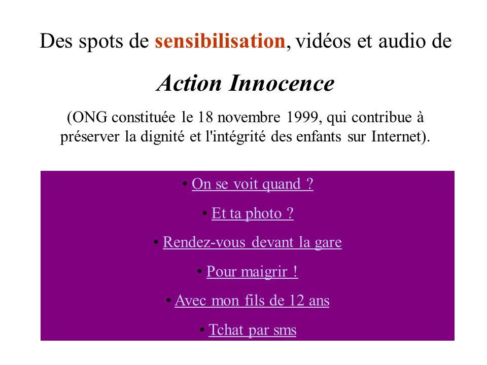 Des spots de sensibilisation, vidéos et audio de Action Innocence (ONG constituée le 18 novembre 1999, qui contribue à préserver la dignité et l'intég