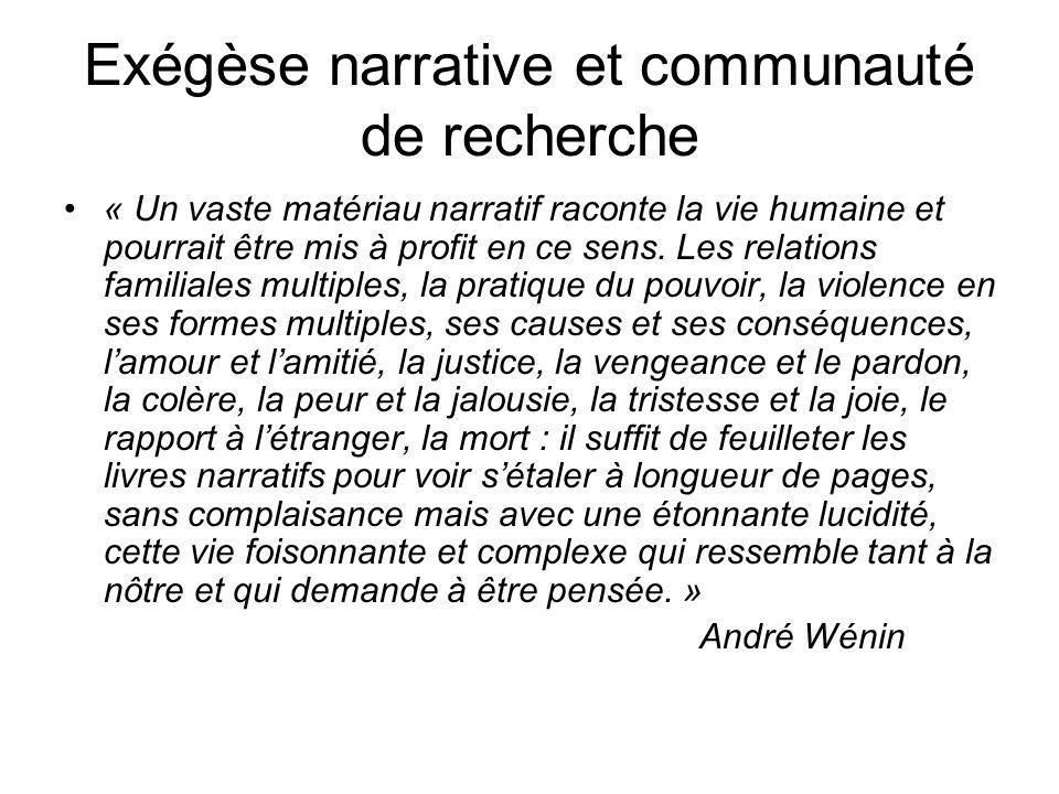 Exégèse narrative et communauté de recherche « Un vaste matériau narratif raconte la vie humaine et pourrait être mis à profit en ce sens.
