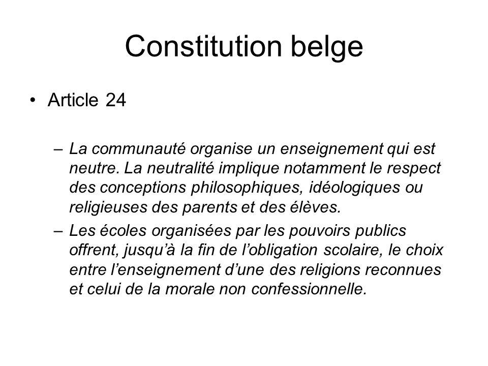 Constitution belge Article 24 –La communauté organise un enseignement qui est neutre. La neutralité implique notamment le respect des conceptions phil