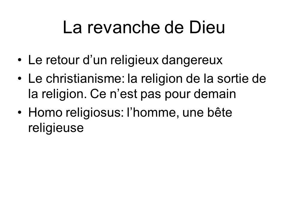 La revanche de Dieu Le retour dun religieux dangereux Le christianisme: la religion de la sortie de la religion.