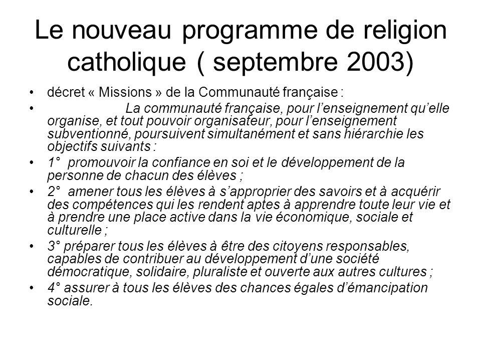 Le nouveau programme de religion catholique ( septembre 2003) décret « Missions » de la Communauté française : La communauté française, pour lenseigne