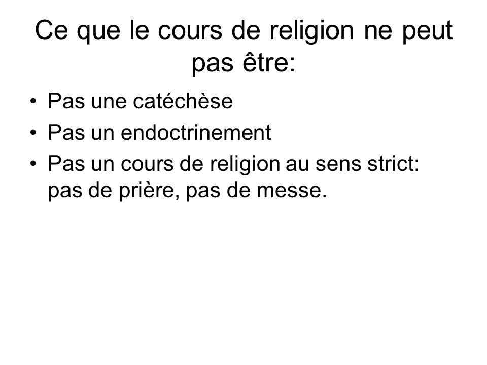 Ce que le cours de religion ne peut pas être: Pas une catéchèse Pas un endoctrinement Pas un cours de religion au sens strict: pas de prière, pas de m