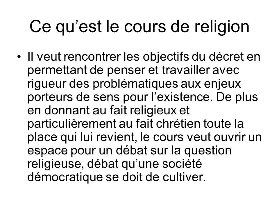 Ce quest le cours de religion Il veut rencontrer les objectifs du décret en permettant de penser et travailler avec rigueur des problématiques aux enjeux porteurs de sens pour lexistence.