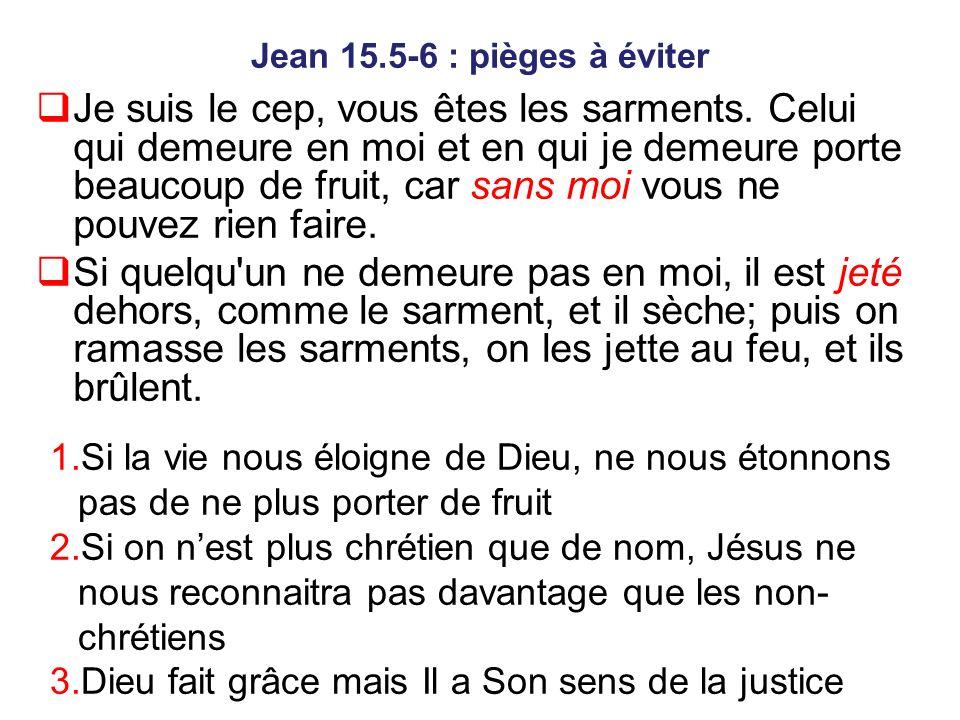 Jean 15.5-6 : pièges à éviter Je suis le cep, vous êtes les sarments.