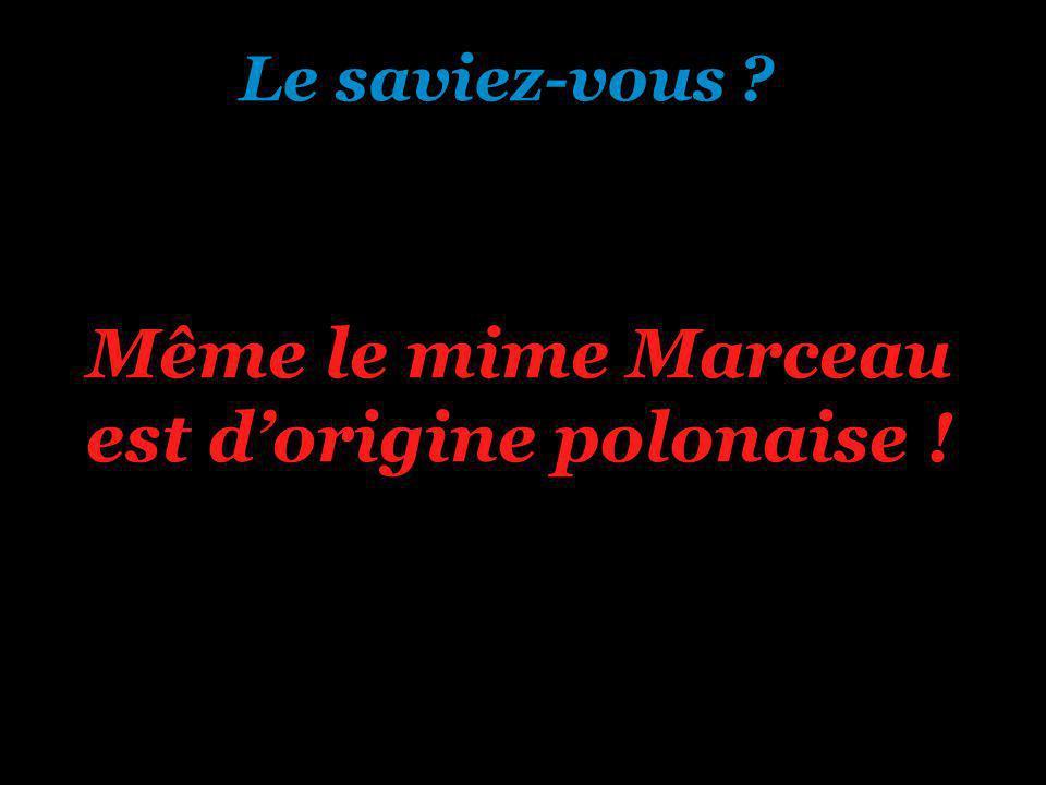 Même le mime Marceau est dorigine polonaise ! Le saviez-vous