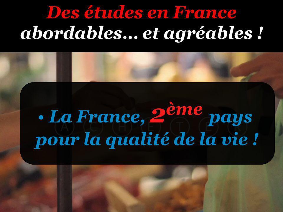 Des études en France abordables… et agréables ! La France, 2 ème pays pour la qualité de la vie !