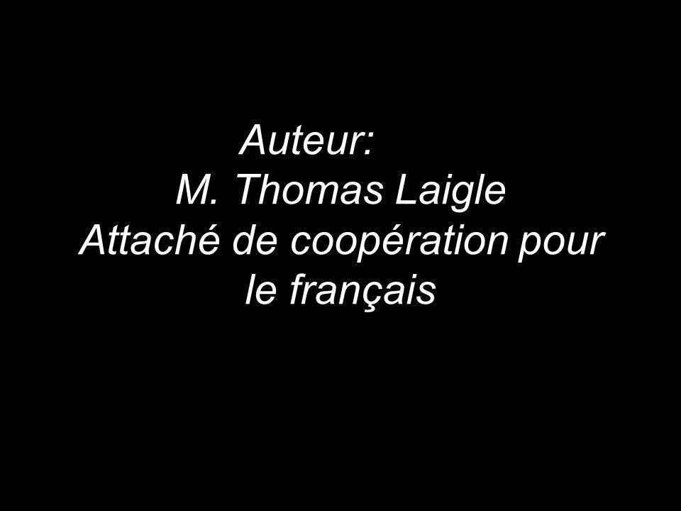 Auteur: M. Thomas Laigle Attaché de coopération pour le français