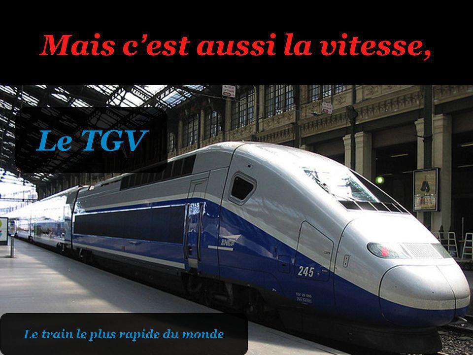 Mais cest aussi la vitesse, Le TGV Le train le plus rapide du monde