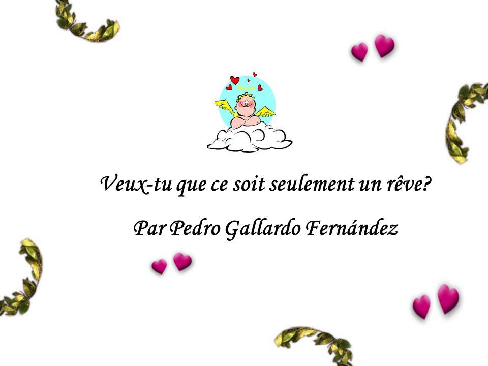 Veux-tu que ce soit seulement un rêve Par Pedro Gallardo Fernández
