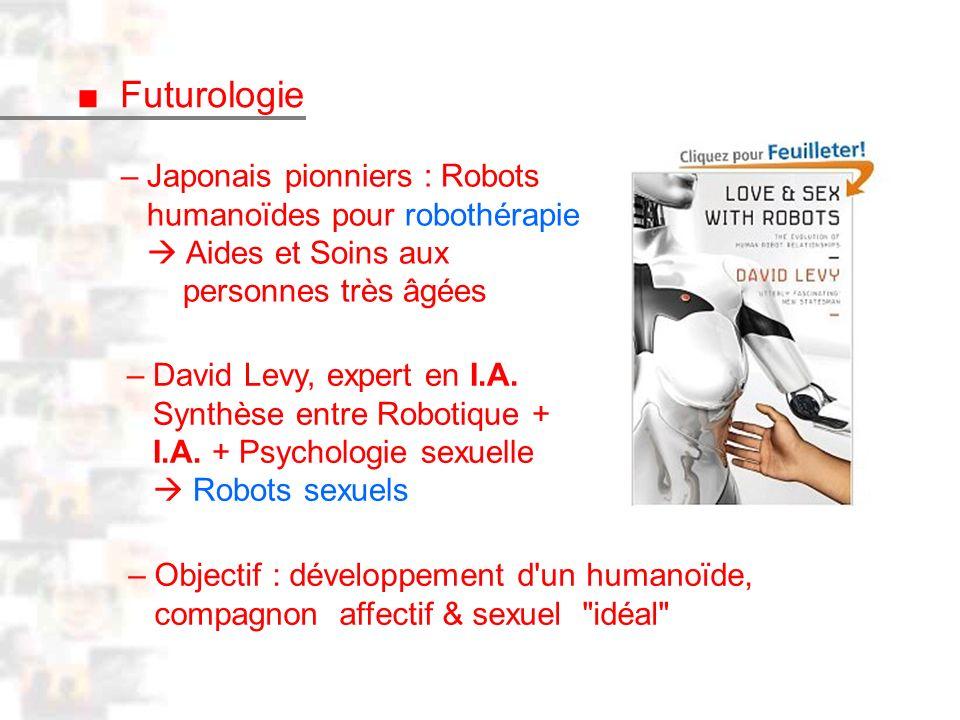 D10 : Psychobiologie : Physiologie 1 Futurologie – Japonais pionniers : Robots humanoïdes pour robothérapie Aides et Soins aux personnes très âgées – David Levy, expert en I.A.
