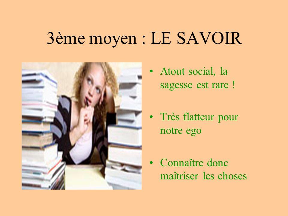 3ème moyen : LE SAVOIR Atout social, la sagesse est rare .