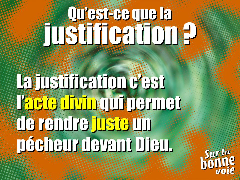 Quest-ce que la justification . Quest-ce que la justification .