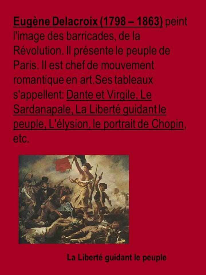 Eugène Delacroix (1798 – 1863) peint l image des barricades, de la Révolution.