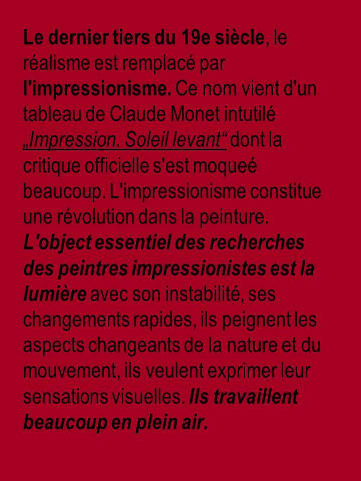 Le dernier tiers du 19e siècle, le réalisme est remplacé par l impressionisme.