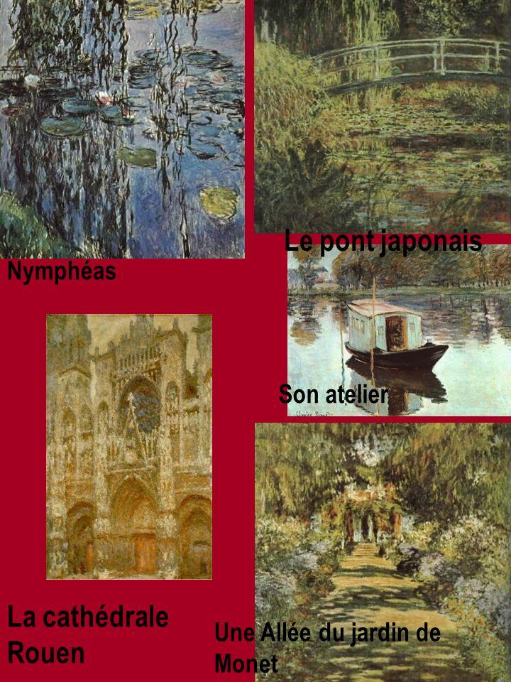 La cathédrale Rouen Le pont japonais Une Allée du jardin de Monet Nymphéas Son atelier