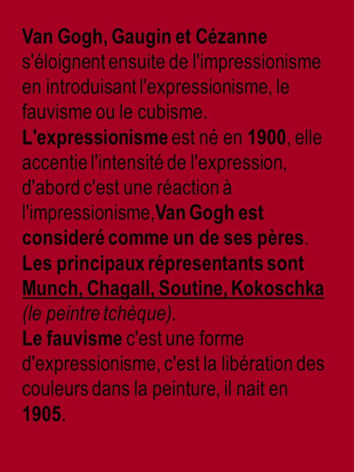 Van Gogh, Gaugin et Cézanne s éloignent ensuite de l impressionisme en introduisant l expressionisme, le fauvisme ou le cubisme.