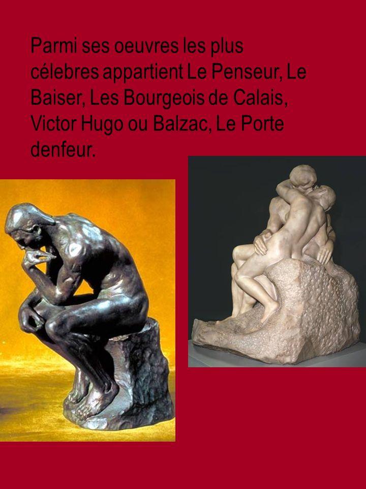 Parmi ses oeuvres les plus célebres appartient Le Penseur, Le Baiser, Les Bourgeois de Calais, Victor Hugo ou Balzac, Le Porte denfeur.