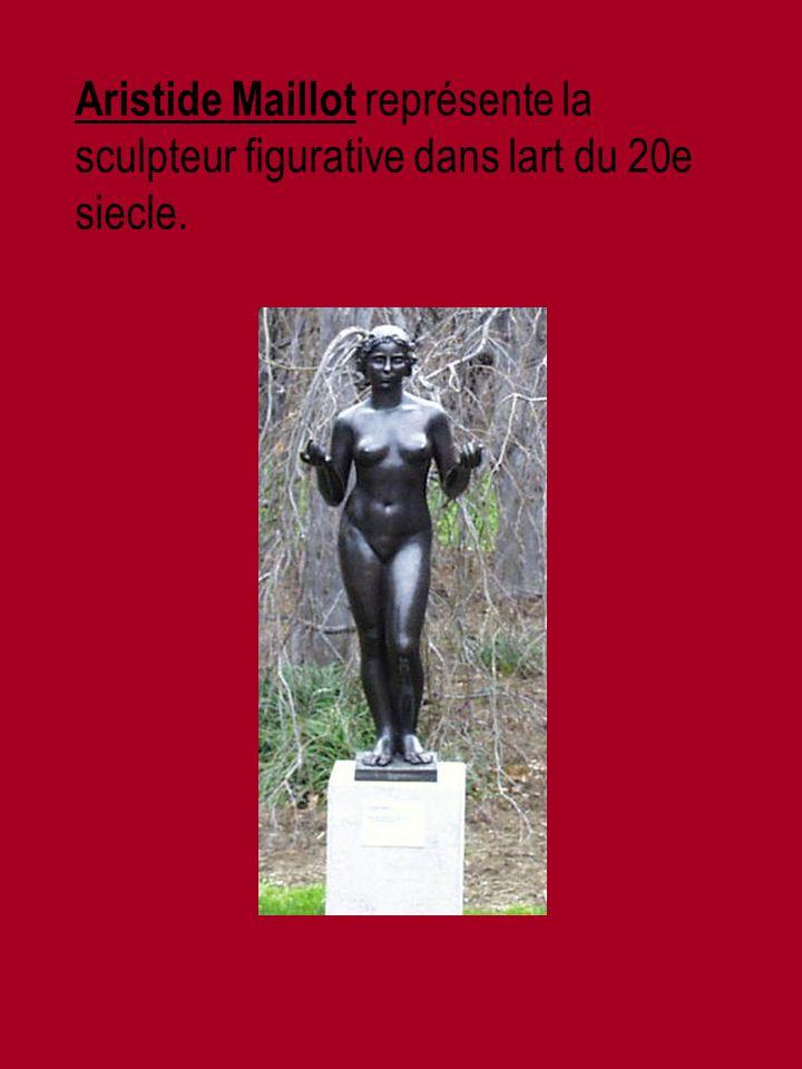 Aristide Maillot représente la sculpteur figurative dans lart du 20e siecle.