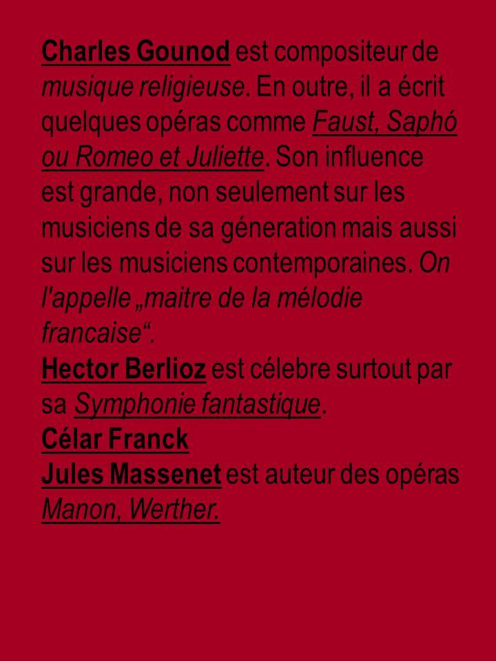 Charles Gounod est compositeur de musique religieuse.