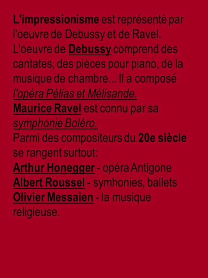 L impressionisme est représenté par l oeuvre de Debussy et de Ravel.