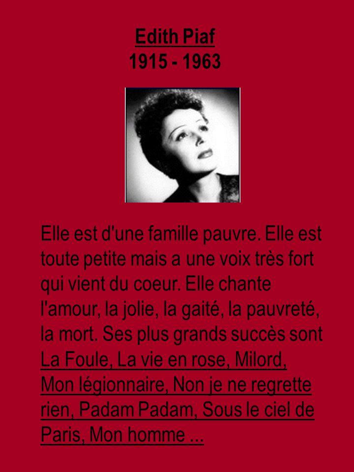 Edith Piaf 1915 - 1963 Elle est d une famille pauvre.