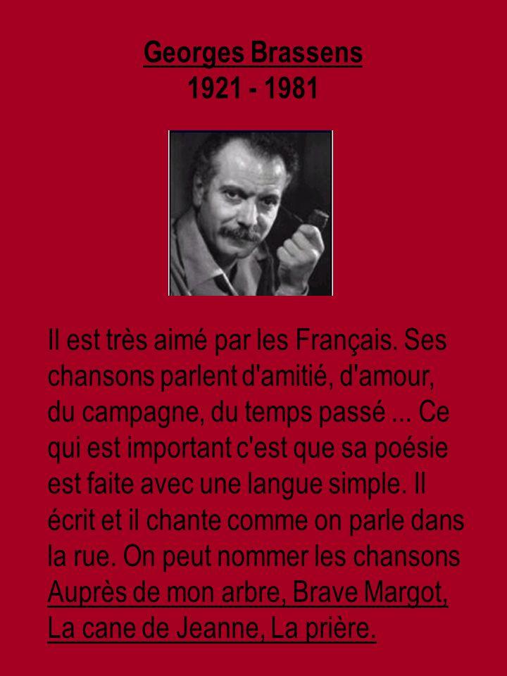 Georges Brassens 1921 - 1981 Il est très aimé par les Français.