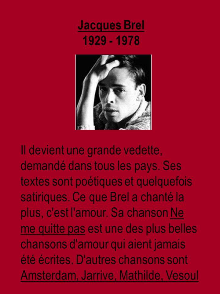 Jacques Brel 1929 - 1978 Il devient une grande vedette, demandé dans tous les pays.