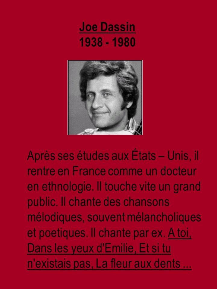 Joe Dassin 1938 - 1980 Après ses études aux États – Unis, il rentre en France comme un docteur en ethnologie.