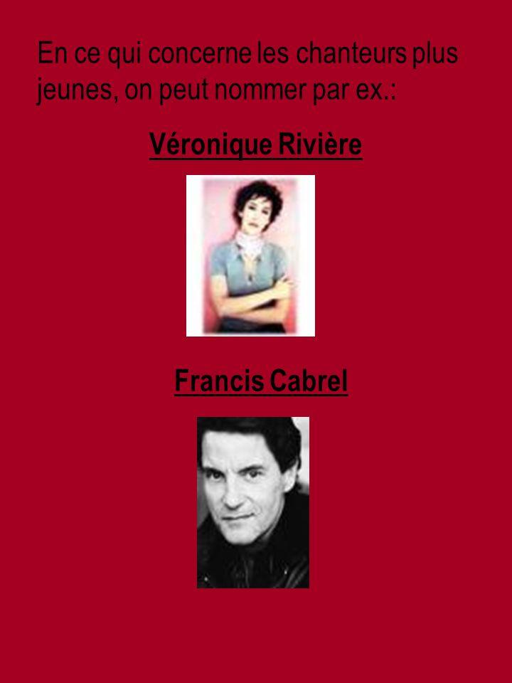 En ce qui concerne les chanteurs plus jeunes, on peut nommer par ex.: Véronique Rivière Francis Cabrel