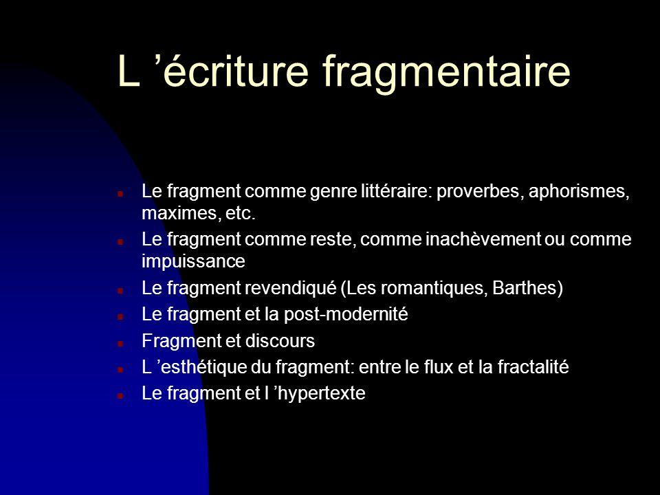 L écriture fragmentaire n Le fragment comme genre littéraire: proverbes, aphorismes, maximes, etc.