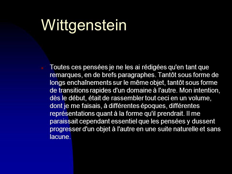 Wittgenstein n Toutes ces pensées je ne les ai rédigées qu en tant que remarques, en de brefs paragraphes.