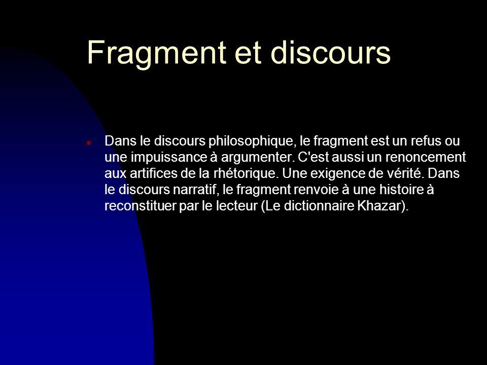 Fragment et discours n Dans le discours philosophique, le fragment est un refus ou une impuissance à argumenter.