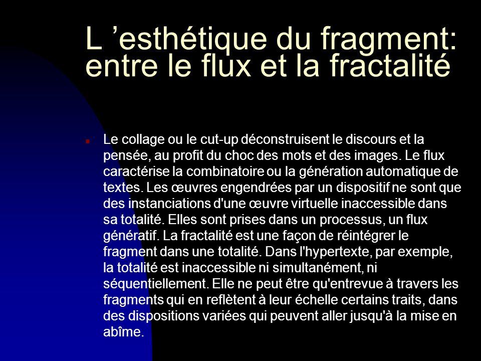 L esthétique du fragment: entre le flux et la fractalité n Le collage ou le cut-up déconstruisent le discours et la pensée, au profit du choc des mots et des images.
