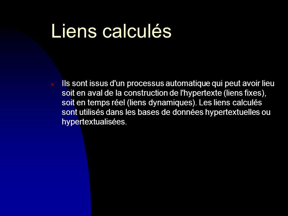 Liens calculés n Ils sont issus d un processus automatique qui peut avoir lieu soit en aval de la construction de l hypertexte (liens fixes), soit en temps réel (liens dynamiques).