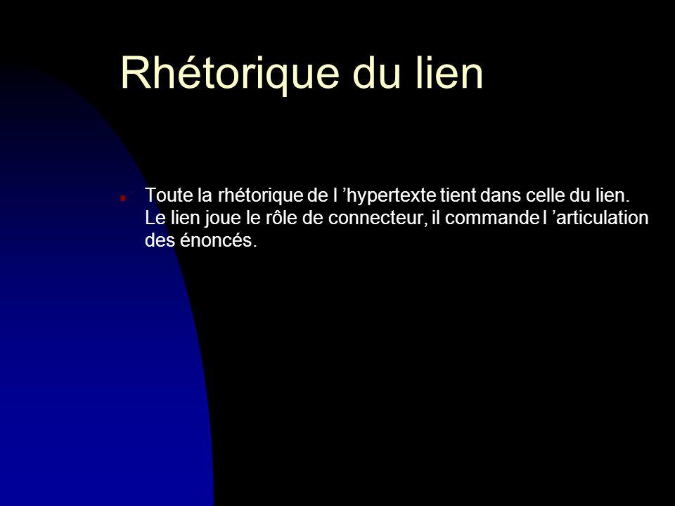 Rhétorique du lien n Toute la rhétorique de l hypertexte tient dans celle du lien.