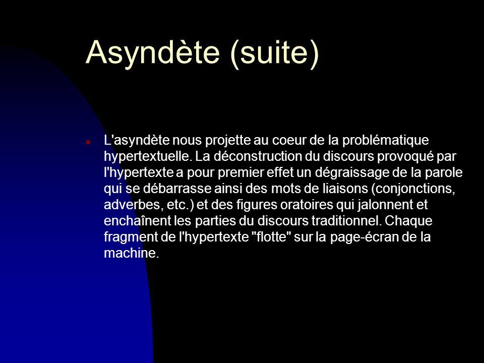 Asyndète (suite) n L asyndète nous projette au coeur de la problématique hypertextuelle.