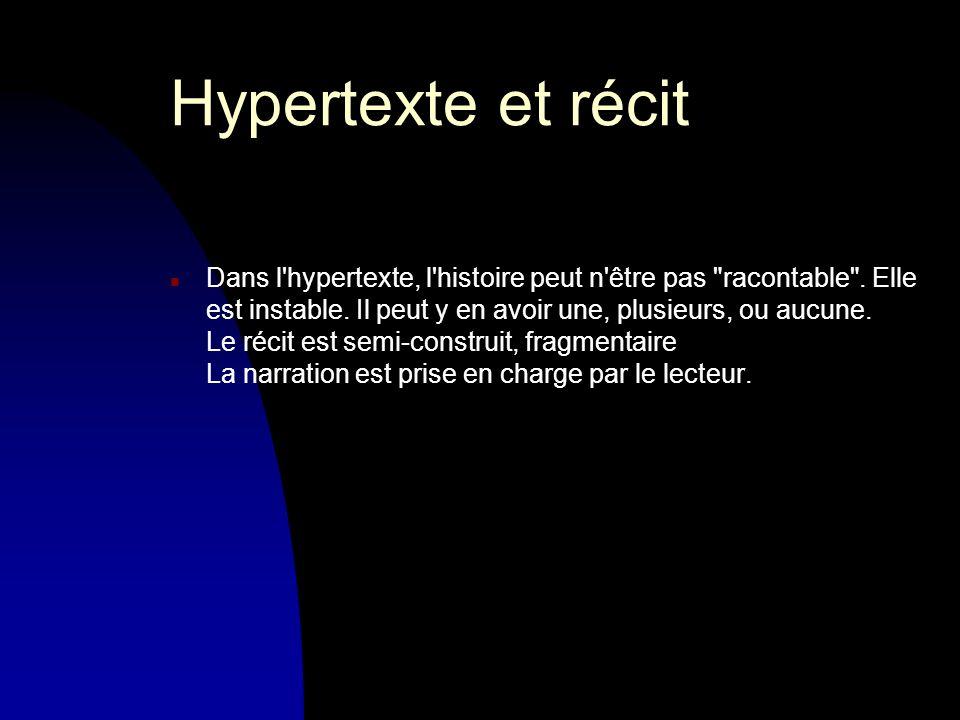 Hypertexte et récit n Dans l hypertexte, l histoire peut n être pas racontable .