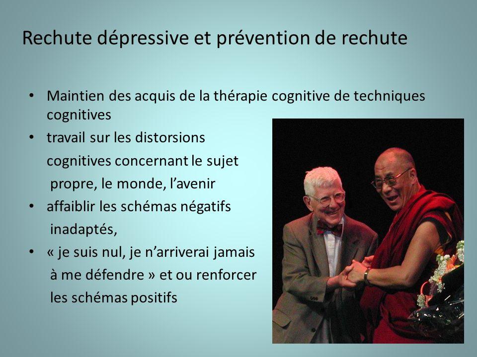 Rechute dépressive et prévention de rechute Maintien des acquis de la thérapie cognitive de techniques cognitives travail sur les distorsions cognitives concernant le sujet propre, le monde, lavenir affaiblir les schémas négatifs inadaptés, « je suis nul, je narriverai jamais à me défendre » et ou renforcer les schémas positifs