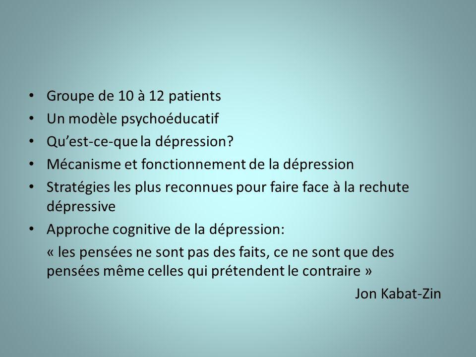 Groupe de 10 à 12 patients Un modèle psychoéducatif Quest-ce-que la dépression.