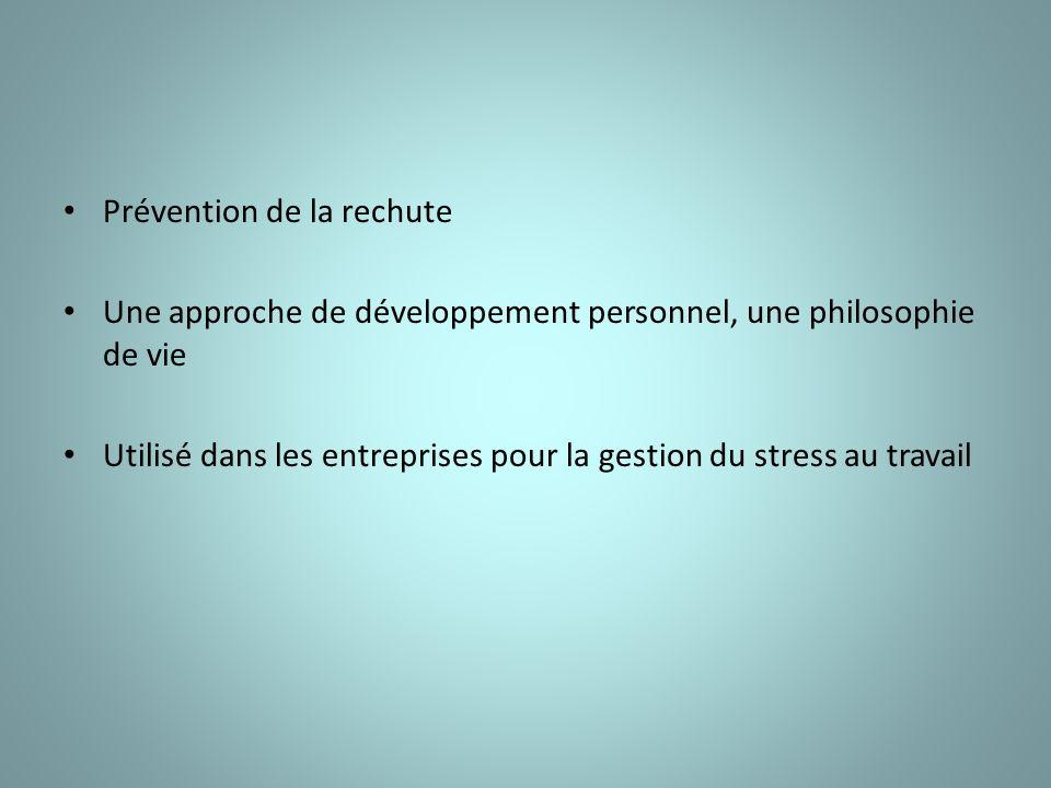 Prévention de la rechute Une approche de développement personnel, une philosophie de vie Utilisé dans les entreprises pour la gestion du stress au travail