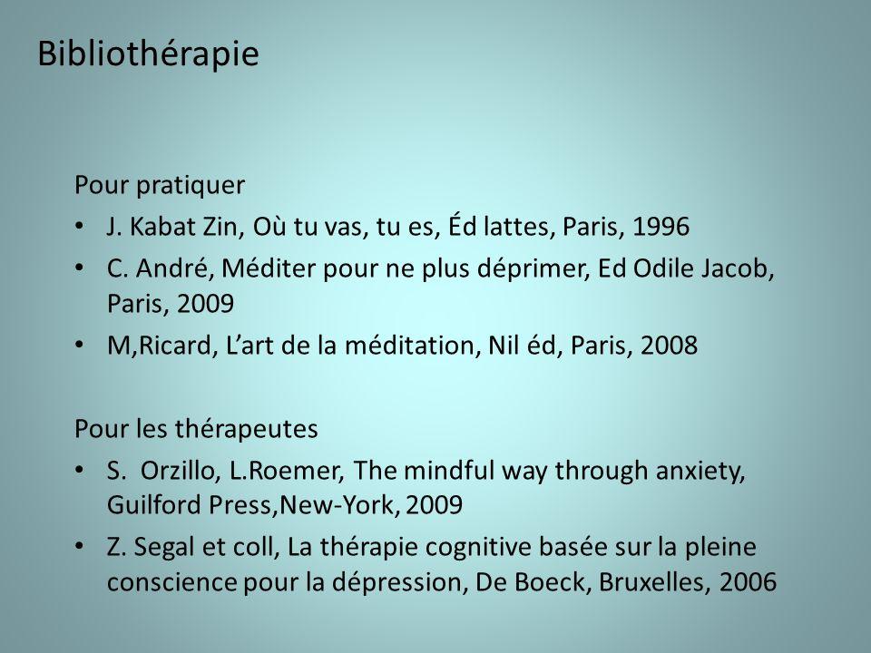Bibliothérapie Pour pratiquer J. Kabat Zin, Où tu vas, tu es, Éd lattes, Paris, 1996 C.