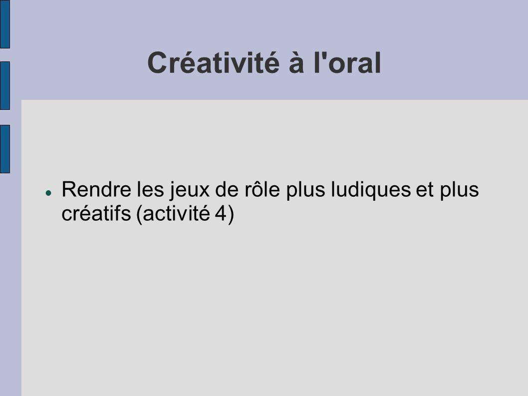 Créativité à l oral Rendre les jeux de rôle plus ludiques et plus créatifs (activité 4)