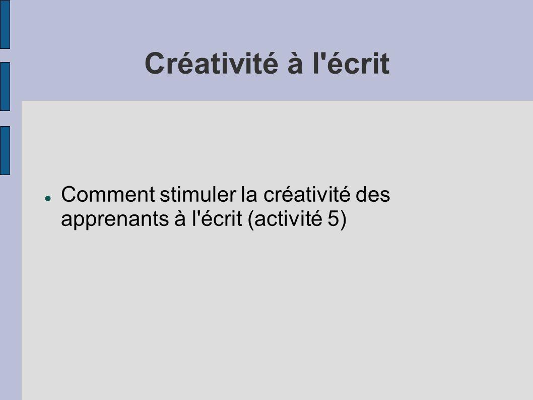 Créativité à l'écrit Comment stimuler la créativité des apprenants à l'écrit (activité 5)