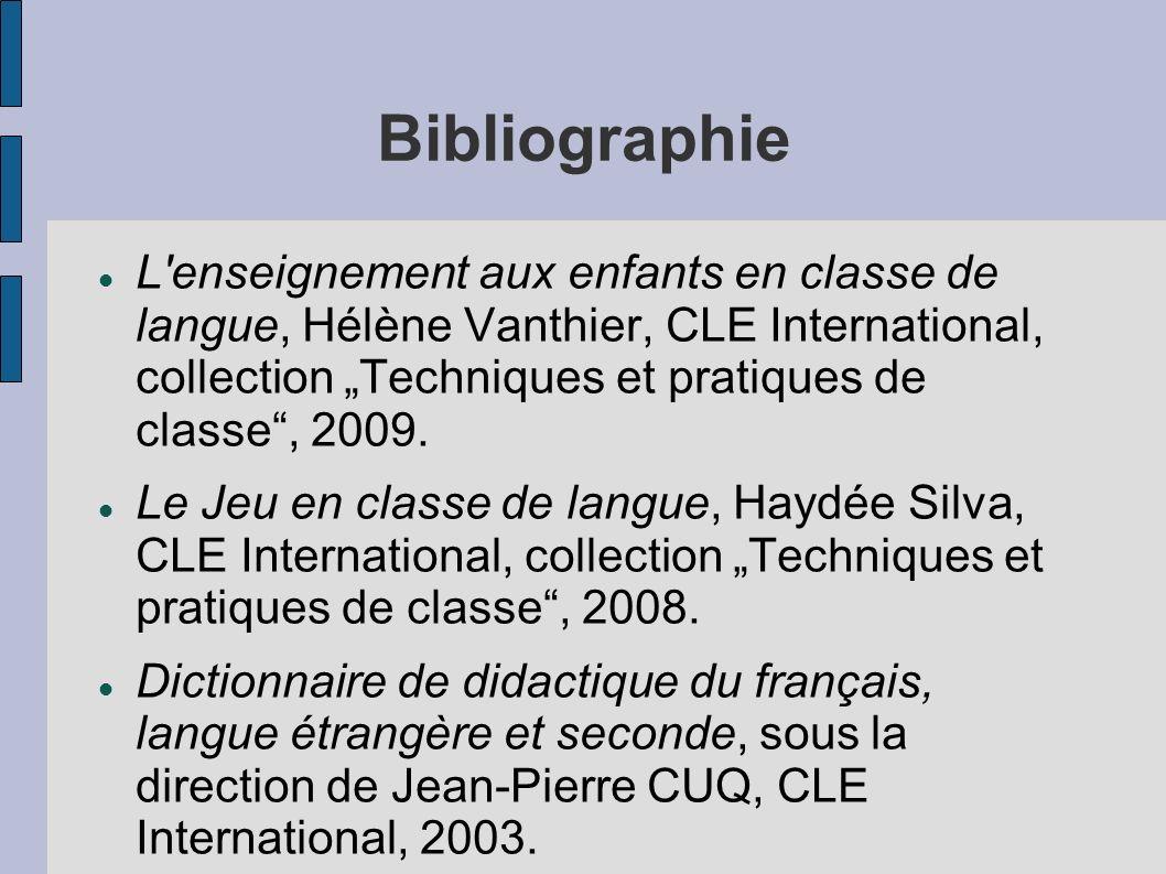 Bibliographie L'enseignement aux enfants en classe de langue, Hélène Vanthier, CLE International, collection Techniques et pratiques de classe, 2009.