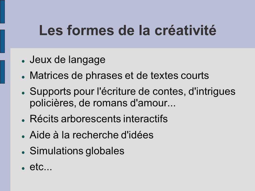 Les formes de la créativité Jeux de langage Matrices de phrases et de textes courts Supports pour l'écriture de contes, d'intrigues policières, de rom