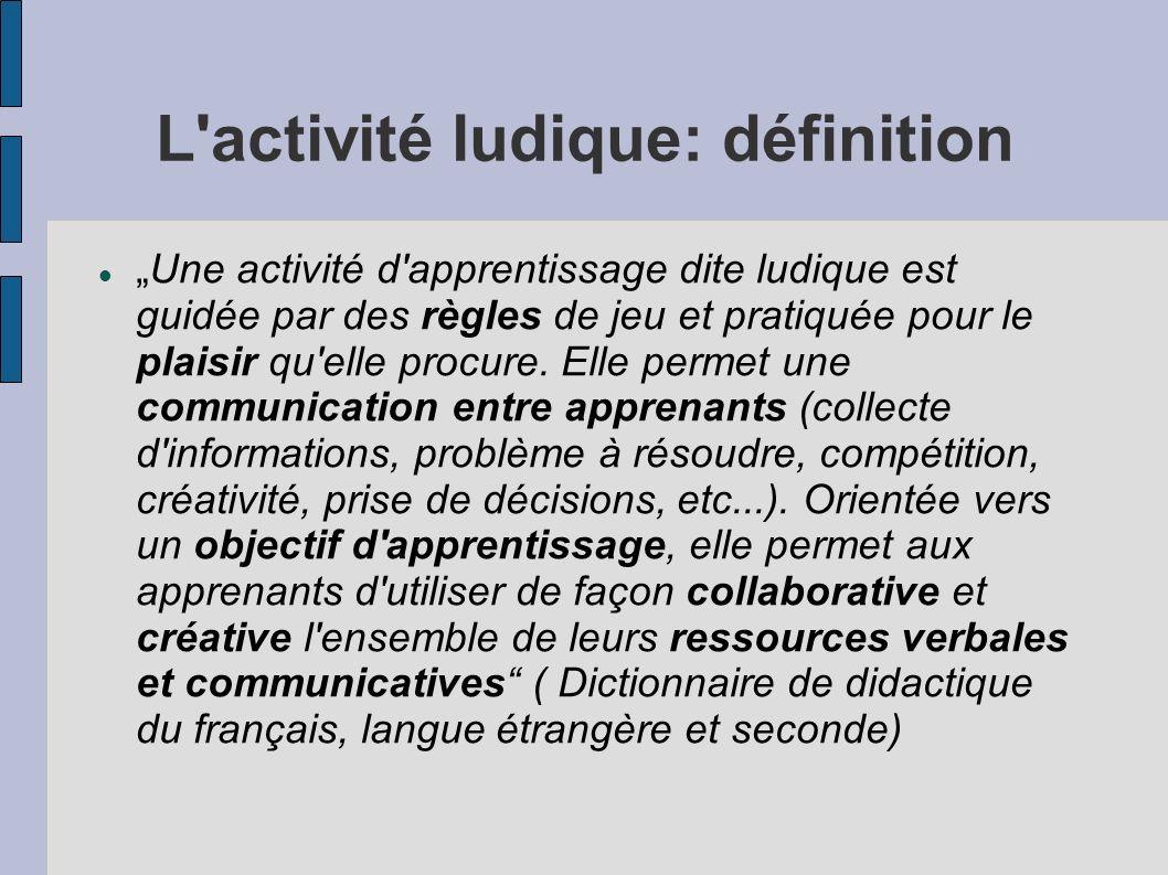 L activité ludique: définition Une activité d apprentissage dite ludique est guidée par des règles de jeu et pratiquée pour le plaisir qu elle procure.