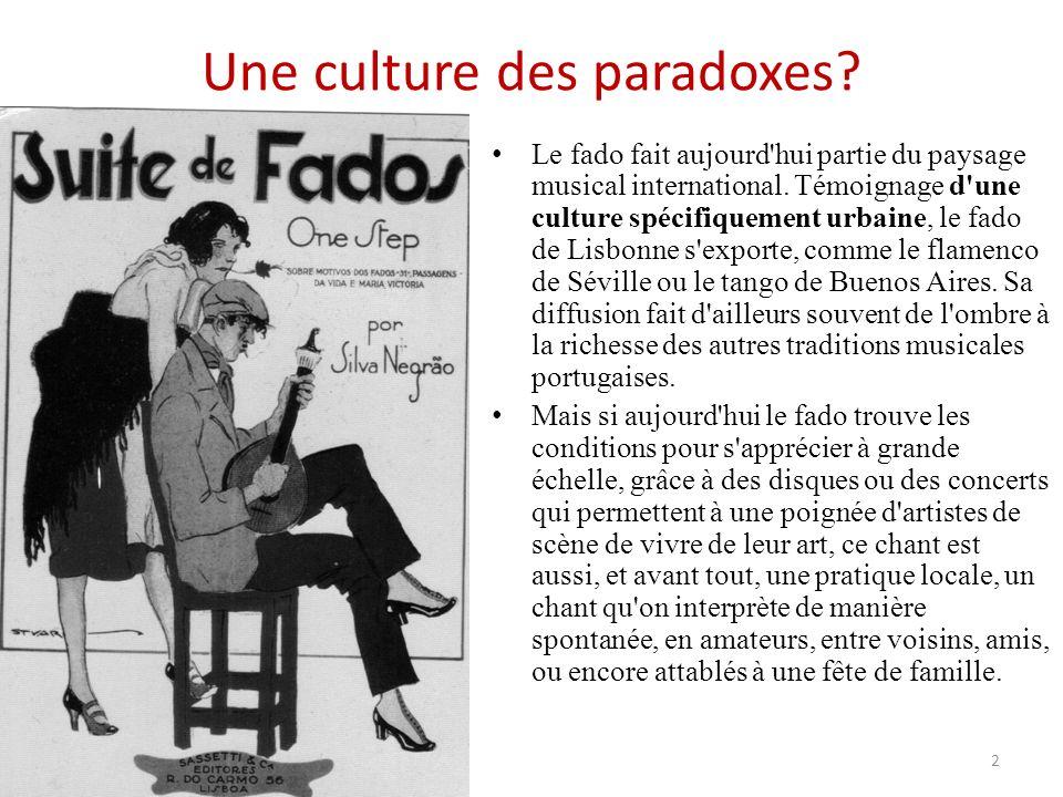 Une culture des paradoxes. Le fado fait aujourd hui partie du paysage musical international.
